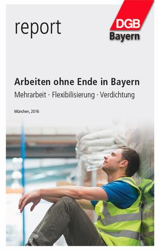 """Titel DGB-Report """"Arbeiten ohne Ende in Bayern"""""""