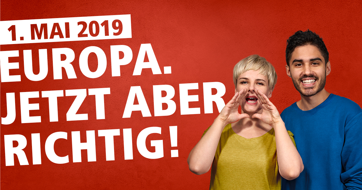1. Mai: Europa. Jetzt aber richtig!