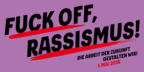 DGB, 1. Mai 2015, Fuck Off Rassismus
