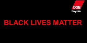 Black Lives Matter - DGB Bayern zeigt sich solidarisch